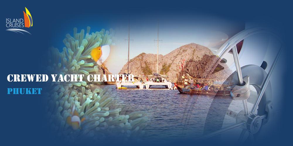 Crewed Yacht Charter Phuket